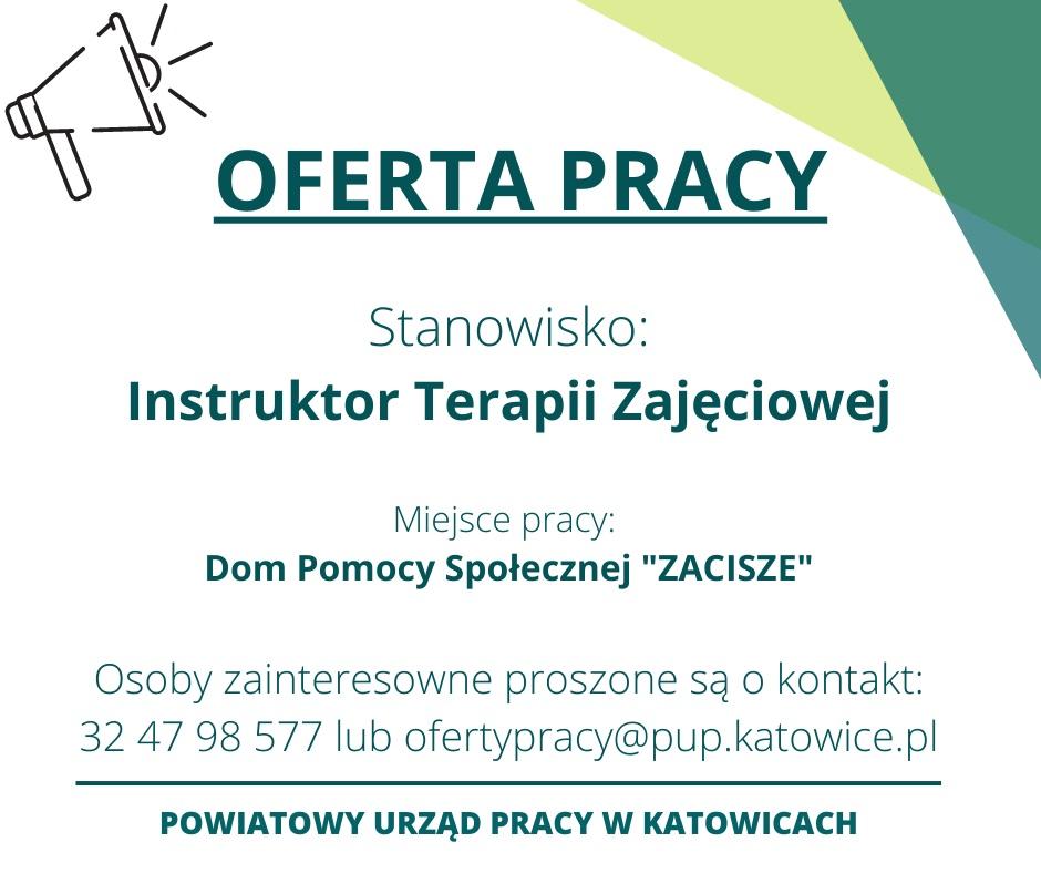 """Oferta pracy instruktor terapii zajęciowej w domu pomocy społecznej """"zacisze"""", więcej informacji ofertypracy@pup.katowice.pl lub telefonicznie 32 47 98 577"""